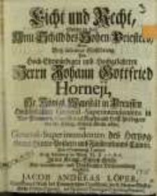 Licht und Recht, gesetzt in das Amt-Schild des Hohen-Priesters, wurde bey solenner Einfuhrung des [...] Herrn Johann Gottfried Horneji, [...] zum General-Superintendenten des Hertzogthums Hinter-Pommern und Furstenthums Camin, [...] vorgestellet von Jacob Andreas Löper [...].