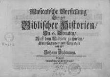 Musicalische Vorstellung einiger Biblischer Historien, in 6 Sonaten, auff dem Claviere zu spielen...