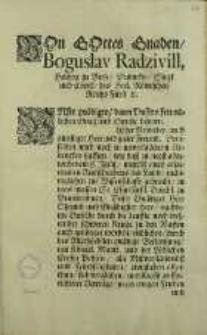 Von Gottes Ganden Boguslav Radzivill, Hertzog zu Birse, Dubinkym, Sluzk und Copell, des Heil. Rönnischen Reichs Fürst. [et]c.