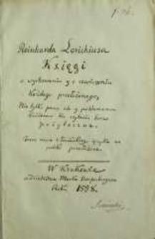 Reinharda Lorichiusa Kxięgi o wychowaniu y o czwiczeniu każdego przełożonego, nie tylko panu ale y poddanemu każdemu ku czytaniu barzo pożyteczne : teraz nowo z łacińskiego ięzyka na polski przełożone.