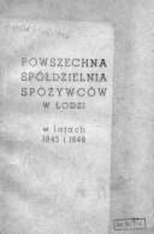 Sprawozdanie Powszechnej Spółdzielni Spożywców w Łodzi za rok 1945-1946