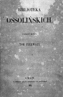 Biblioteka Ossolińskich : pismo historyi, literaturze, umiejętnościom i rzeczom narodowym poświęcone : poczet nowy. 1862, tom 1