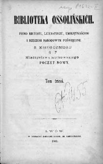 Biblioteka Ossolińskich : pismo historyi, literaturze, umiejętnościom i rzeczom narodowym poświęcone : poczet nowy. 1863, tom 3