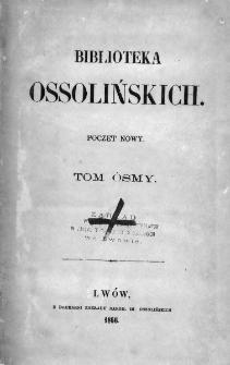 Biblioteka Ossolińskich : pismo historyi, literaturze, umiejętnościom i rzeczom narodowym poświęcone : poczet nowy. 1866, tom 8