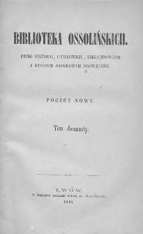 Biblioteka Ossolińskich : pismo historyi, literaturze, umiejętnościom i rzeczom narodowym poświęcone : poczet nowy. 1869, tom 12