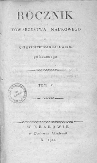 Rocznik Towarzystwa Naukowego z Uniwersytetem Krakowskim połączonego 1820, R. 5