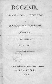 Rocznik Towarzystwa Naukowego z Uniwersytetem Krakowskim połączonego 1821, R. 6
