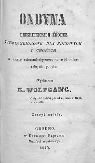 Ondyna Druskienickich Źródeł : pismo zbiorowe dla zdrowych i chorych w czasie cztermiesięcznego u wód mineralnych pobytu. 1844. Zeszyt VI
