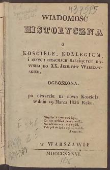 Wiadomość historyczna o Kościele, Kollegium i innych gmachach należących dawniej do XX. Jezuitów Warszawskich ogłoszona po otwarciu na nowo Kościoła w dniu 19 marca 1836 roku