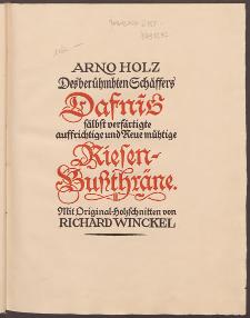 Des berühmbten Schäffers Dafnis sälbst verfärtigte auffrichtige und Reue mühtige Riesen-Bußthräne / Arno Holz ; mit Original-Holzschnitten von Richard Winckel.
